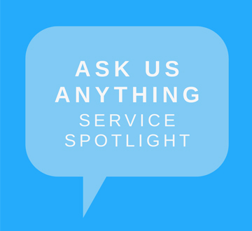 Ask Us Anyting - Service Spotlight