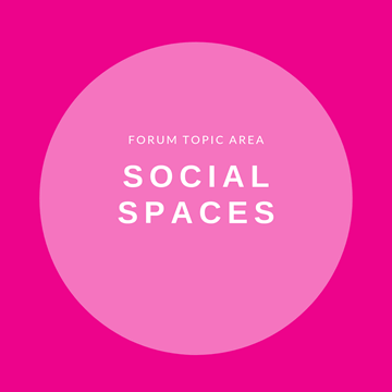 Forum Topic Area - Social spaces