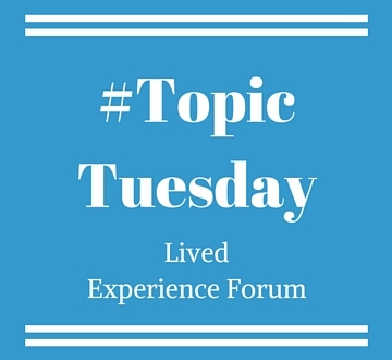 Topic Tuesday - Lived Experience