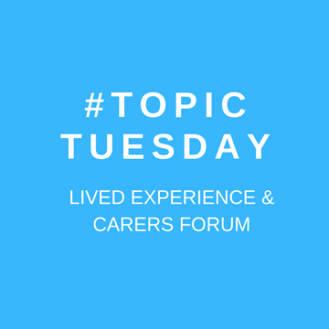 Topic Tuesday - Lived Experience and Carers Forum