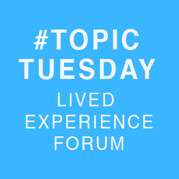 Topic Tuesday - Lived Experience Forum